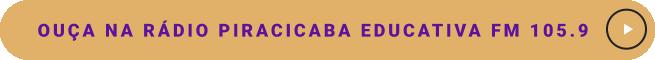 Ouça na Rádio Piracicaba Educativa FM 105.9